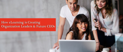 How eLearning is Creating Organization Leaders and Future CEOs?